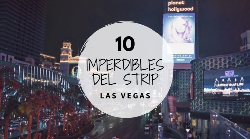 10 imperdibles del Strip de Las Vegas