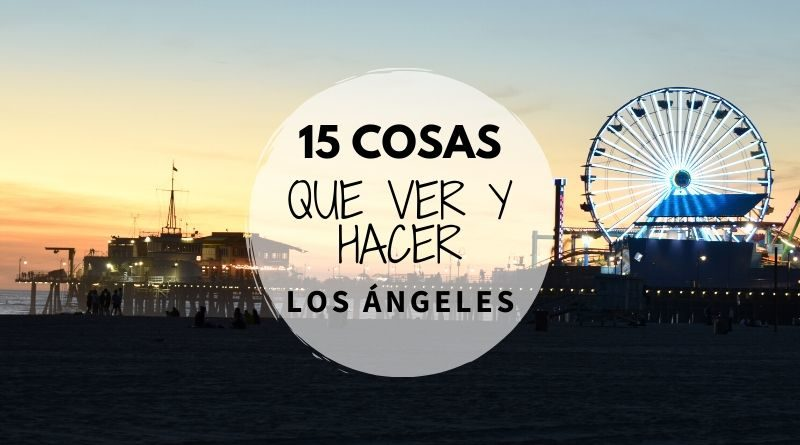 Que ver en Los Angeles - 15 imprescindibles